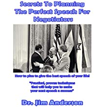 Secrets to Planning the Perfect Speech for Negotiators: How to Plan to Give the Best Speech of Your Life! Audiobook by Dr. Jim Anderson Narrated by Dr. Jim Anderson