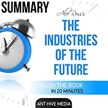 Summary: Alec Ross' The Industries of the Future Audiobook by  Ant Hive Media Narrated by Scott Clem