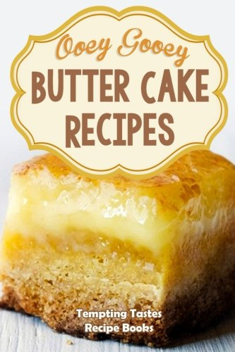 Butter Cake Recipes: Ooey Gooey Delicious & Easy Cake Mixes for Dessert (Cake Mix Bible compare prices)
