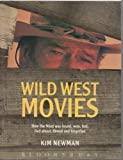Wild West Movies: Or How the West Was Found, Won, Lost, Lied About, Filmed and Forgotten (0747507473) by Newman, Kim