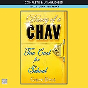 Too Cool for School: Diary of a Chav, Book 3 | [Grace Dent]