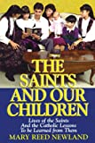 img - for The Saints and Our Children: The Lives of the Saints and Catholic Lessons to be Learned book / textbook / text book