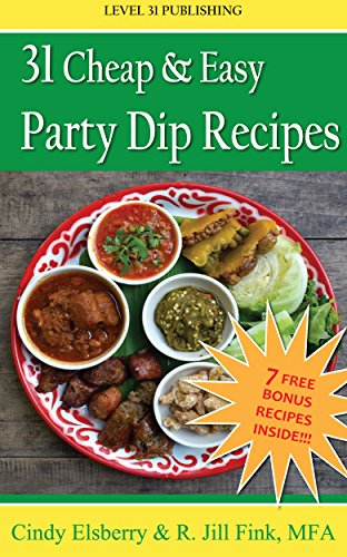 Cindy Elsberry B.Sc. - 31 Cheap & Easy Party Dip Recipes: Super-easy recipes for those who love to cook and those who aren't so great at it as well! (31 Cheap & Easy Recipes)