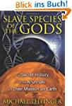 Slave Species of the Gods: The Secret...