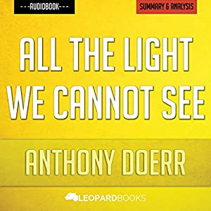 All the Light We Cannot See, by Anthony Doerr | Unofficial & Independent Summary & Analysis Audiobook
