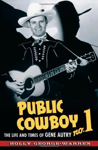 Public Cowboy No. 1: The Life and Times of Gene Autry, George-Warren, Holly