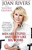 Men Are Stupid . . . And They Like Big Boobs: A Woman's Guide to Beauty Through Plastic Surgery (141659924X) by Rivers, Joan