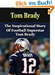 Tom Brady: The Inspirational Story of...