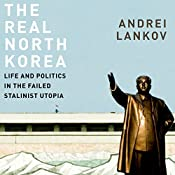The Real North Korea: Life and Politics in the Failed Stalinist Utopia | [Andrei Lankov]