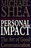 Personal Impact: The Art of Good Communication (0749316721) by MICHAEL SHEA