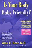img - for By Alan E. Beer MD - Is Your Body Baby-Friendly?: Unexplained Infertility, Miscarriage & IVF Failure - Explained (1st Edition) (9/28/06) book / textbook / text book