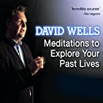 Meditations to Explore Your Past Lives | David Wells