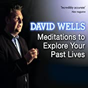 Meditations to Explore Your Past Lives | [David Wells]