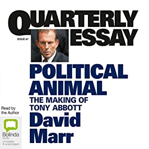 Quarterly Essay 47: Political Animal: The Making of Tony Abbott Periodical