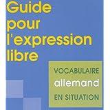 Guide pour l'expression libre. Vocabulaire allemand en situation - Lycée, classes préparatoires