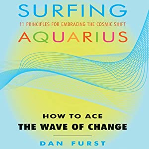 Surfing Aquarius: How to Ace the Wave of Change | [Dan Furst]
