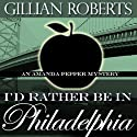 I'd Rather Be in Philadelphia: An Amanda Pepper Mystery, Book 3 Audiobook by Gillian Roberts Narrated by Susan Denaker