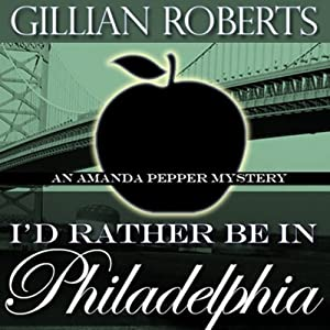 I'd Rather Be in Philadelphia: An Amanda Pepper Mystery, Book 3 | [Gillian Roberts]
