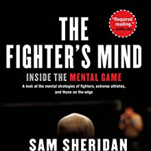 The Fighter's Mind: Inside the Mental Game (       UNABRIDGED) by Sam Sheridan Narrated by Nicholas Techosky