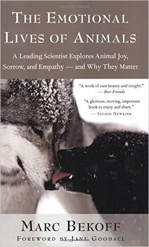 The Emotional Lives of Animals: A Leading Scientist Explores Animal Joy, Sorrow, and Empathy ? and Why They Matter