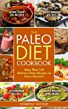 The Ultimate Paleo Diet Cookbook: 101+ Delicious Paleo Recipes for Every Occasion: Lose Weight, Reverse Disease, and Live Healthy! (Paleo Breakfasts, Lunches, Dinners, Snacks, and Beverages)