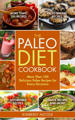 The Ultimate Paleo Diet Cookbook: 101+ Delicious Paleo Recipes for Every Occasion: Lose Weight, Reverse Disease, and Live Healthy! (Paleo Breakfasts, Lunches, Dinners, Snacks, and Beverages) by Kimberly Nicole, Paleo for Beginners