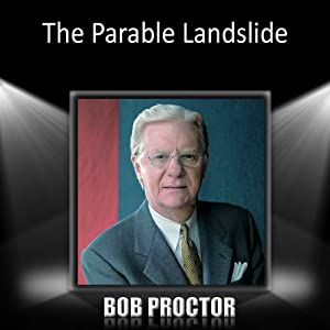 The Parable Landslide | [Bob Proctor]