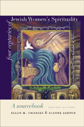 Four Centuries of Jewish Women's Spirituality: A Sourcebook (Hbi Series on Jewish Women), ELLEN M. UMANSKY, DIANNE ASHTON