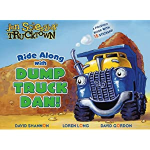 Ride Along with Dump Truck Dan!: A Foldout Book with 15 Stickers! (Jon Scieszka's Trucktown) Tom Mason, Dan Danko, David Shannon and Loren Long