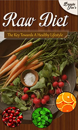 Raw Diet: The Key Towards A Healthy Lifestyle by Brenda Jen