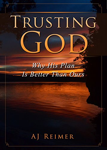 Spiritual Growth: Trusting God - Why His Plan Is Better Than Ours (Spiritual Growth, Christian Spiritual Growth, Trusting God Book 1)