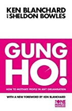 Gung Ho!: How To Motivate People In Any…