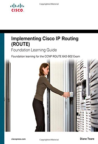 Implementing Cisco Ip Routing (Route) Foundation Learning Guide: Foundation Learning For The Route 642-902 Exam (Foundation Learning Guides)