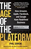 img - for The Age of the Platform: How Amazon, Apple, Facebook, and Google Have Redefined Business of Simon, Phil on 30 September 2011 book / textbook / text book