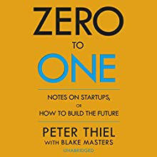 Zero to One (       UNABRIDGED) by Peter Thiel, Blake Masters Narrated by Blake Masters