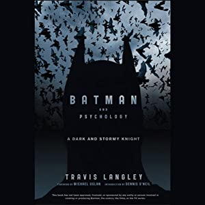 Batman and Psychology: A Dark and Stormy Knight | [Travis Langley]