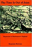 Benjamin Bertram The Time Is Out of Joint: Skepticism in Shakespeare's England