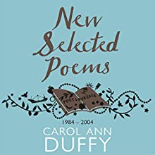 New Selected Poems: 1984-2004 Audiobook by Carol Ann Duffy Narrated by Carol Ann Duffy