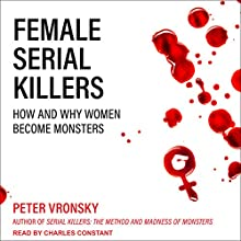 Female Serial Killers: How and Why Women Become Monsters Audiobook by Peter Vronsky Narrated by Charles Constant