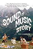img - for The Sound of Music Story: How A Beguiling Young Novice, A Handsome Austrian Captain, and Ten Singing von Trapp Children Inspired the Most Beloved Film of All Time by Tom Santopietro (2015-02-17) book / textbook / text book