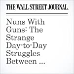 Nuns With Guns: The Strange Day-to-Day Struggles Between Bankers and Regulators | Kirsten Grind,Emily Glazer