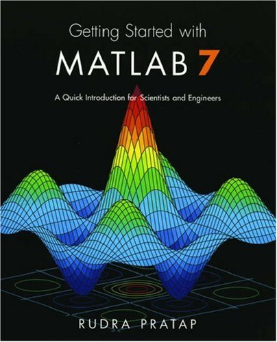 Getting Started with MATLAB 7: A Quick Introduction for Scientists and Engineers (The Oxford Series in Electrical and Computer Engineering)