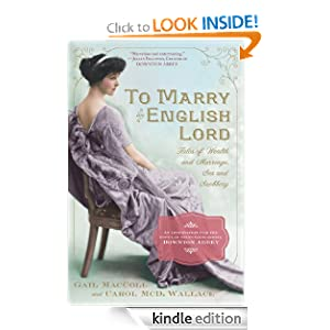 Kindle Book Bargains: To Marry an English Lord, by Gail MacColl, Carol McD. Wallace. Publisher: Workman Publishing Company; Reprint edition (March 15, 2012)