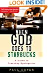 When God Goes To Starbucks: A Guide t...