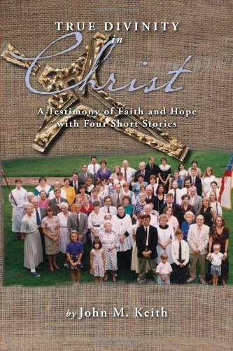 True Divinity in Christ: A Testimony of Faith and Hope with Four Short Stories