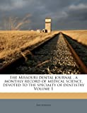 img - for The Missouri dental journal . a monthly record of medical science, devoted to the specialty of dentistry Volume 1 book / textbook / text book