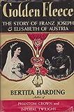 Golden fleece;: The story of Franz Joseph & Elizabeth of Austria,