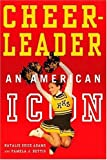 img - for Cheerleader!: An American Icon 1st Printing edition by Adams, Natalie Guice, Bettis, Pamela Jean (2005) Paperback book / textbook / text book