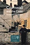 Joanna Matingley Cornwall and The Coast: Mousehole & Newlyn: Fishing and Farming Communities (England's Past for Everyone)