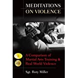 Meditations on Violence: A Comparison of Martial Arts Training and Real World Violenceby Sgt. Rory Miller